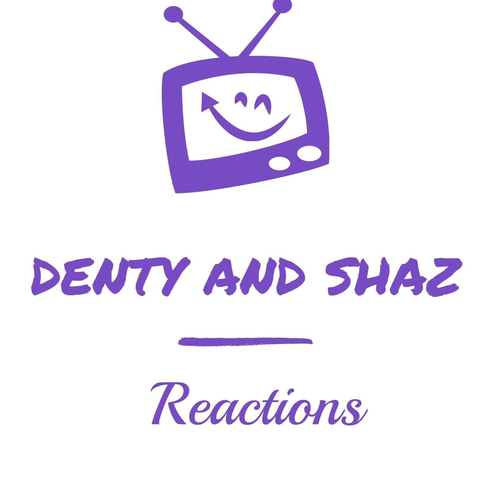 Denty And Shaz Reactions